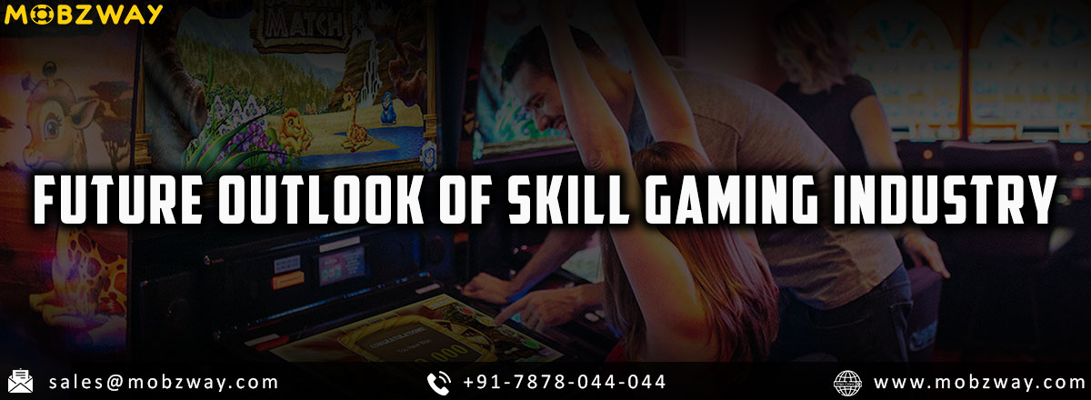 FUTURE OUTLOOK OF SKILL GAMING INDUSTRY